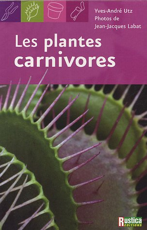 Les plantes carnivores (Yves-André Utz)