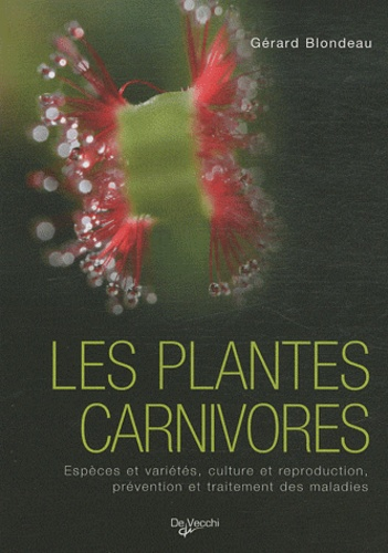 Les plantes carnivores : espèces et variétés, culture et reproduction, prévention et traitement des maladies